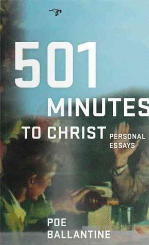 501 Minutes to Christ: Personal Essays Essays
