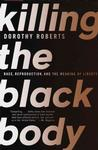 Killing the Black Body: Race, Reproduction, and the Meaning of Liberty Pre-Order