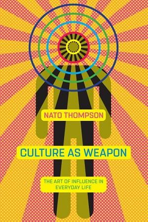 01/23 Event: Culture as Weapon: The Art of Influence in Everyday Life Theory & Criticism