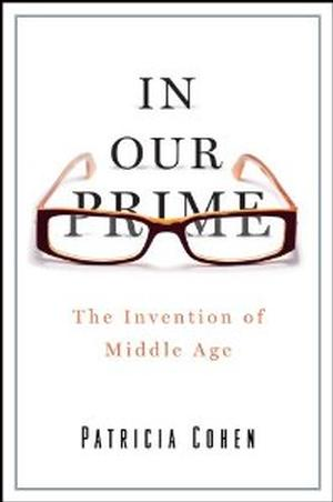 In Our Prime: The Invention of Middle Age Sociology