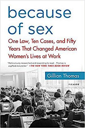 Because of Sex: One Law, Ten Cases, and Fifty Years That Changed American Women's Lives at Work Women's Studies