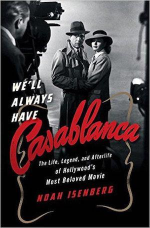 We'll Always Have Casablanca: The Life, Legend, and Afterlife of Hollywoods Most Beloved Movie New Arrivals