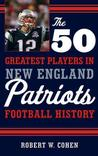 The 50 Greatest Players in New England Patriots Football History Football