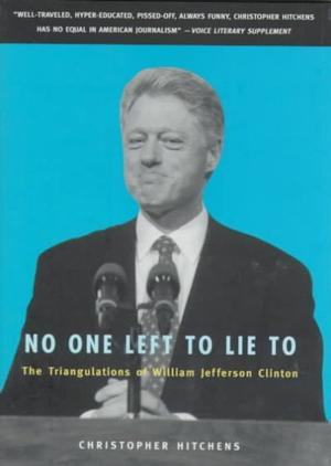 No One Left to Lie To: The Triangulations of William Jefferson Clinton Americana