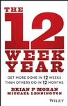 The 12 Week Year: Get More Done in 12 Weeks than Others Do in 12 Months Manageme
