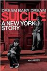 Dream Baby Dream: Suicide: A New York Story New Arrivals