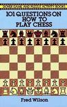 101 Questions on How to Play Chess Chess