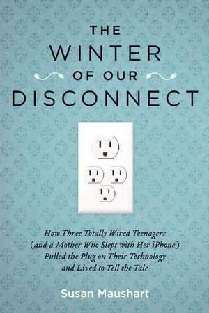 The Winter of Our Disconnect: How Three Totally Wired Teenagers (and a Mother Who Slept with Her iPhone)Pulled the Plug on Their Technology and Lived to Tell the Tale Lower Priced Than E-Books