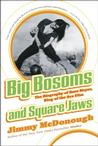 Big Bosoms and Square Jaws: The Biography of Russ Meyer, King of the Sex Film Fi