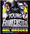 Young Frankenstein: A Mel Brooks Book: The Story of the Making of the Film New A