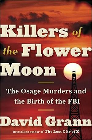 Killers of the Flower Moon: The Osage Murders and the Birth of the FBI New Arrivals